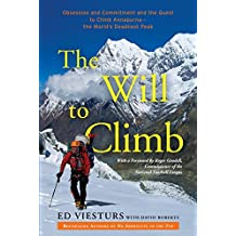 The Will to Climb: Obsession and Commitment and the Quest to Climb Annapurna-the World's Deadliest Peak: Obsession and Commitment and the Quest to Climb Annapurna-the World's Deadliest Peak
