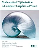 Mathematical Optimization in Computer Graphics and Vision (The Morgan Kaufmann Series in Computer Graphics)