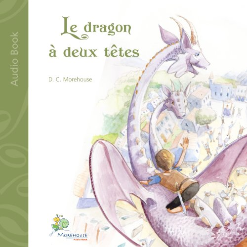 Le dragon à deux têtes: Un conte pour rêveurs de tous âges: [The Two-Headed Dragon: A Tale for Dreamers of All Ages]
