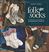 Folk Socks: The History & Techniques of Handknitted Footwear, Updated Edition by Nancy Bush (2012-01-03)