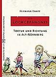 Das Lochgefängnis: Tortur und Richtung in Alt-Nürnberg - Hermann Knapp