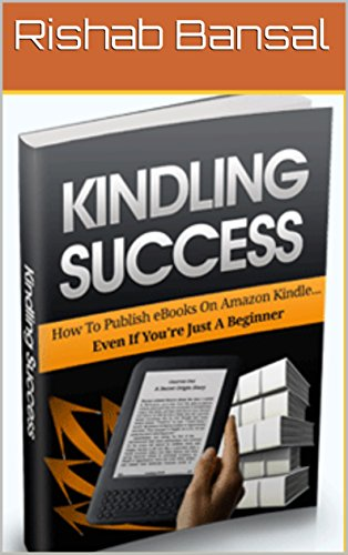 KINDLING SUCCESS: How To Publish eBooks On Amazon Kindle ...