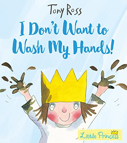 I Don't Want to Wash My Hands! (Little Princess) por Tony Ross