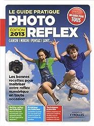 Le guide pratique photo reflex - edition 2013. Canon, Nikon, Pentax, Sony... Les bonnes recettes pour maîtriser votre reflex numérique en toute occasion. Débutant ou expert.