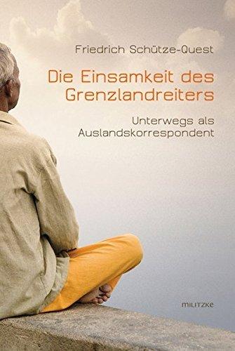 Die Einsamkeit des Grenzlandreiters: Unterwegs als Auslandskorrespondent by Friedrich Sch??tze-Quest (2011-07-06)