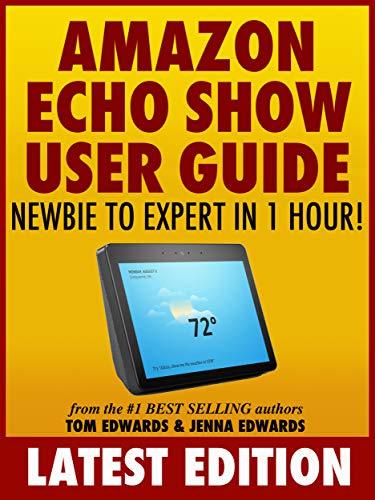 Amazon Echo Show User Guide: Newbie to Expert in 1 Hour! (Echo ...
