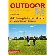 Jakobsweg München - Lindau mit Variante nach Bregenz (OutdoorHandbuch)