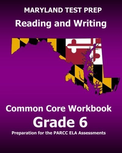 MARYLAND TEST PREP Reading and Writing Common Core Workbook Grade 6: Preparation for the PARCC ELA Assessments by Test Master Press Maryland (2014-12-16) Common Core Grade Sechs