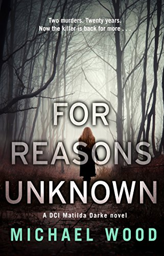 For Reasons Unknown (DCI Matilda Darke, Book 1) by Michael Wood