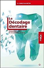 Le Décodage dentaire - Comprendre le sens de nos problèmes de dents - ABC de Dr. Christian Beyer