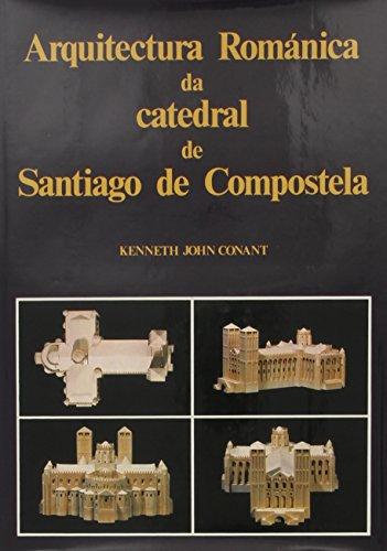 Arquitectura románica da catedral de Santiago de Compostela por Kenneth John Conant