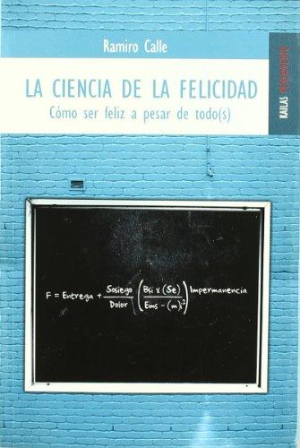 La ciencia de la felicidad: Cómo ser feliz a pesar de todo(s) (PENSAMIENTO) por RAMIRO CALLE
