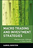 Macro Trading and Investment Strategies: Macroeconomic Arbitrage in Global Markets (Wiley Trading Series)
