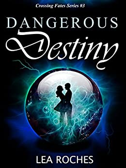 Dangerous Destiny (Crossing Fates Book 3) by [Roches, Lea]
