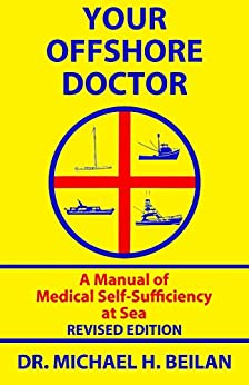 YOUR OFFSHORE DOCTOR: A Manual of Medical Self-Sufficiency At Sea by [Beilan, Michael]