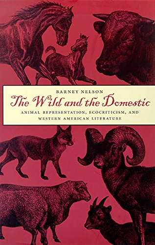 The Wild and the Domestic: Animal Representation, Ecocriticism, and Western American Literature (Environmental Arts & Humanities)