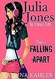 Julia Jones - The Teenage Years: Book 1- Falling Apart - A book for teenage girls (English Edition)