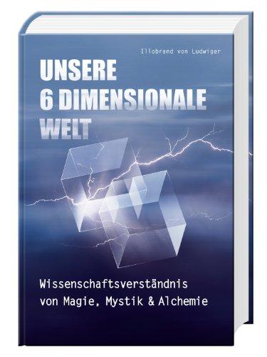 Buchseite und Rezensionen zu 'Unsere 6 Dimensionale Welt: Wissenschaftsverständnis von Magie, Mystik und Alchemie' von Illobrand von Ludwiger