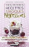 Mes petites recettes magiques régressives: Spéculoos, Carambar, Fraise tagada... Quand la gourmandise rencontre la minceur et la santé