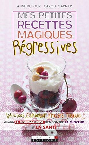 Mes petites recettes magiques régressives: Spéculoos, Carambar, Fraise tagada... Quand la gourmandise rencontre la minceur et la santé par Carole Garnier