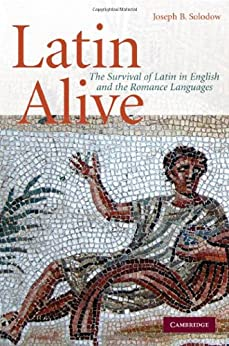 Latin Alive: The Survival of Latin in English and the Romance Languages by [Solodow, Joseph B.]