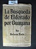 La Busqueda de Eldorado por Guayana. - Aus: Publicaciones de la Escuela de Estudios Hispano-Americanos CXXVIII -