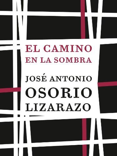 El camino en la sombra por José Antonio Osorio Lizarazo
