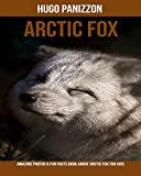 Arctic Fox: Amazing Photos & Fun Facts Book About Arctic Fox For Kids