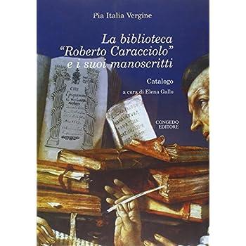 La Biblioteca «Roberto Caracciolo» E I Suoi Manoscritti
