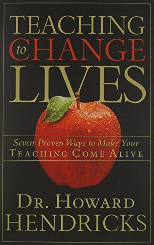 Teaching to Change Lives: 7 Proven Ways to Make Your Teaching Come Alive by Howard Hendricks (2003-05-01)