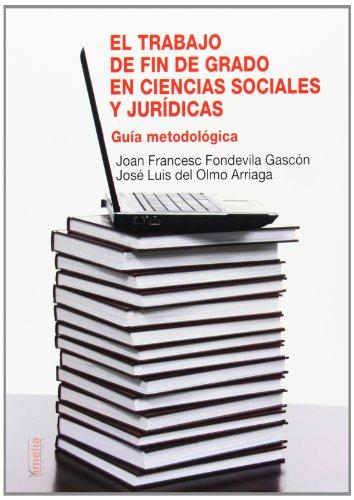 El trabajo de fin de grado en ciencias sociales y jurídicas: guía metodológica (Yumelia textos) por Joan Francesc Fondevila i Gascón
