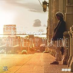 All I Need Is Your Love (feat. Adrian Delgado) (Radio Edit)