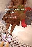 Poetische Spielräume für Kinder: Literarische Erfahrungen und sprachliche Produktivität - Alexandra Ritter