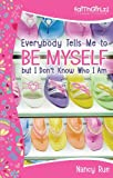 Everybody Tells Me to Be Myself but I Don't Know Who I Am, Revised Edition: Building Your Self-esteem (Faithgirlz)