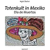 Totenkult in Mexiko: Día de Muertos