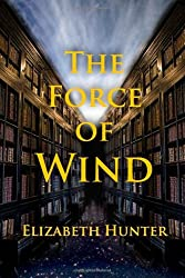 [(The Force of Wind : Elemental Mysteries Book Three)] [By (author) Elizabeth Hunter] published on (September, 2012)