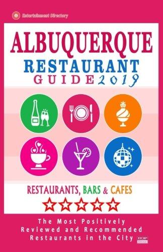Albuquerque Restaurant Guide 2019: Best Rated Restaurants in Albuquerque, New Mexico - 500 Restaurants, Bars and Cafés recommended for Visitors, 2019 (In Albuquerque Restaurants)