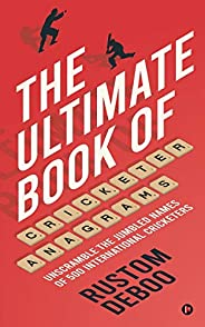 The Ultimate Book of Cricketer Anagrams: Unscramble the jumbled names of 500 international cricketers
