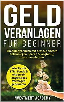 Descargar Geld Veranlagen für Beginner: Ein Anfänger Buch mit dem Sie einfach Geld anlegen, sparen & langfristig investieren lernen. Wie Sie mit ETFs, Fonds & Aktien ... (Börse & Finanzen 4) PDF Gratis