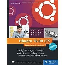 Ubuntu 16.04 LTS: Das umfassende Handbuch