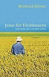 Jesus für Kleinbauern und solche, die es werden wollen - Reinhard Körner
