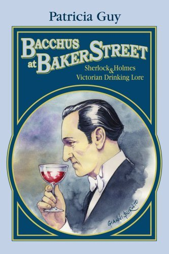 Bacchus at Baker Street: Sherlock Holmes & Victorian Drinking Lore by Patricia Guy (20-Aug-2007) Paperback