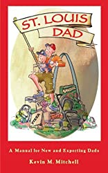 St. Louis Dad: A Manual for New and Expecting Dads by Kevin M. Mitchell (2007-09-01)