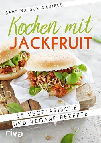 Kochen mit Jackfruit: 35 vegetarische und vegane Rezepte -