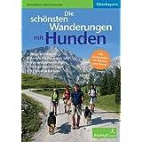 Die schönsten Wanderungen mit Hunden: Oberbayern, Wege am Wasser, schöne Badestellen, Hüttenübernachtungen, viele praktische Tipps