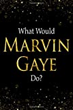 What Would Marvin Gaye Do?: Black and Gold Marvin Gaye Notebook