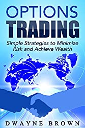 Stock Market: Options Trading Made Easy - Simple Strategies to Minimize Risk and Achieve Wealth (Stock Market for Dummies, Stocks for Beginners, Day Trading, ... Investing, Stock Market) (English Edition)