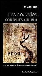 Les nouvelles couleurs du vin : Pour une approche dynamique des vins naturels
