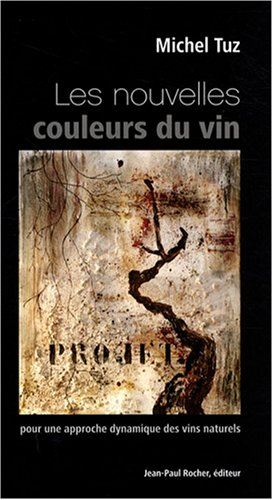 Les nouvelles couleurs du vin : Pour une approche dynamique des vins naturels par Michel Tuz