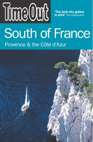 Time Out South of France: Provence and the Côte d'Azur: Provence and the Cote D'Azur (Time Out Guides) (France South Out Time Of)